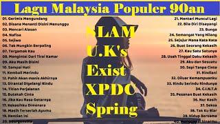 Lagu Malaysia Lama Populer Tahun 90an ~ Terbaik Sepanjang Masa ( U.K's, Slam, XPDC, Springs, Exist)