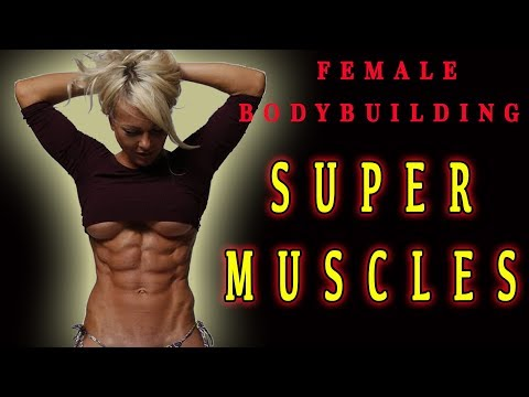 FEMALE BODYBUILDING – SUPER MUSCLES