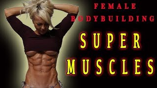 FEMALE BODYBUILDING - SUPER MUSCLES