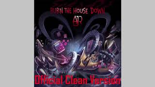 AJR - Burn The House Down (Official Clean Version)