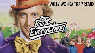 Willy Wonka Trap Remix [Bass Boosted]