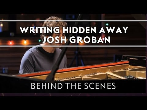 Josh Groban - Writing Hidden Away [Behind The Scenes]