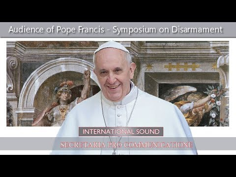 2017-11-10 Audience of Pope Francis - Symposium on Disarmament