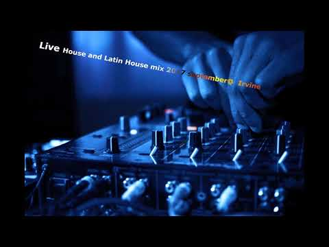 Live House and Latin House mix September 2017 (Irvine)