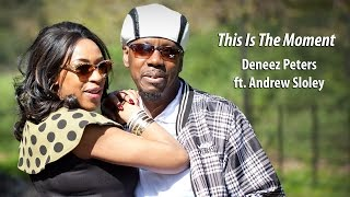 Deneez Peters ft. Andrew Sloley - This is the Moment