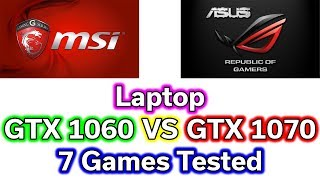 7 Games Tested - Laptop GTX 1060 vs 1070 - Benchmark