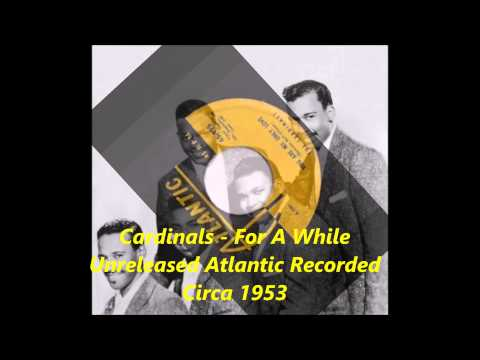 Cardinals - For A While - Unreleased Atlantic Recorded Circa 1953