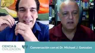 CIENCIA Y CIVILIZACIÓN: Conversación con el Dr. Michael J. Gonzalez