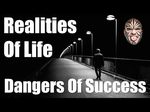 The Ugly Realities Of Life & The Dangers Of Success