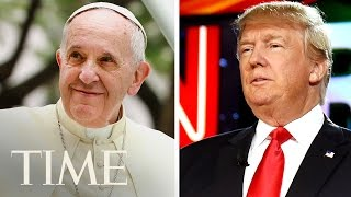 Donald Trump Vs. Pope Francis: Inside Their Complicated Relationship | TIME