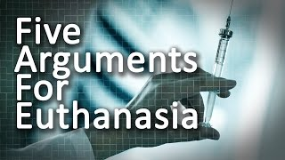 Five Arguments For Euthanasia
