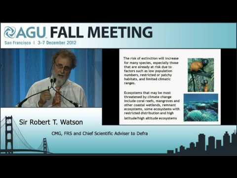 Union Frontiers of Geophysics Lecture - Professor Sir Bob Watson - 2012 AGU Fall Meeting