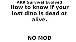 How to know if your lost dino is dead or alive or who/what killed it - NO MOD tribe log