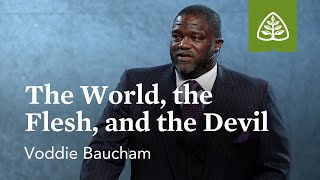 Voddie Baucham: The World, the Flesh, and the Devil