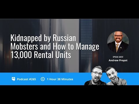 Kidnapped by Russian Mobsters and How to Manage 13,000 Rental Units with Andrew Propst | BP 265