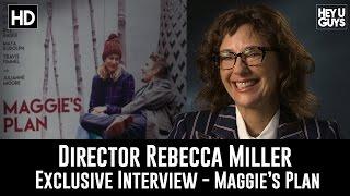 Director Rebecca Miller Exclusive Interview - Maggie's Plan