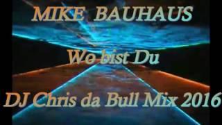 Mike Bauhaus - Wo bist Du (DJ Chris da Bull Mix 2016)