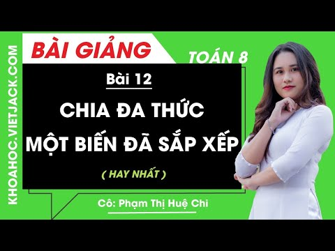 Chia đa thức một biến đã sắp xếp - Bài 12 - Toán học 8 - Cô Phạm Thị Huệ Chi (HAY NHẤT)