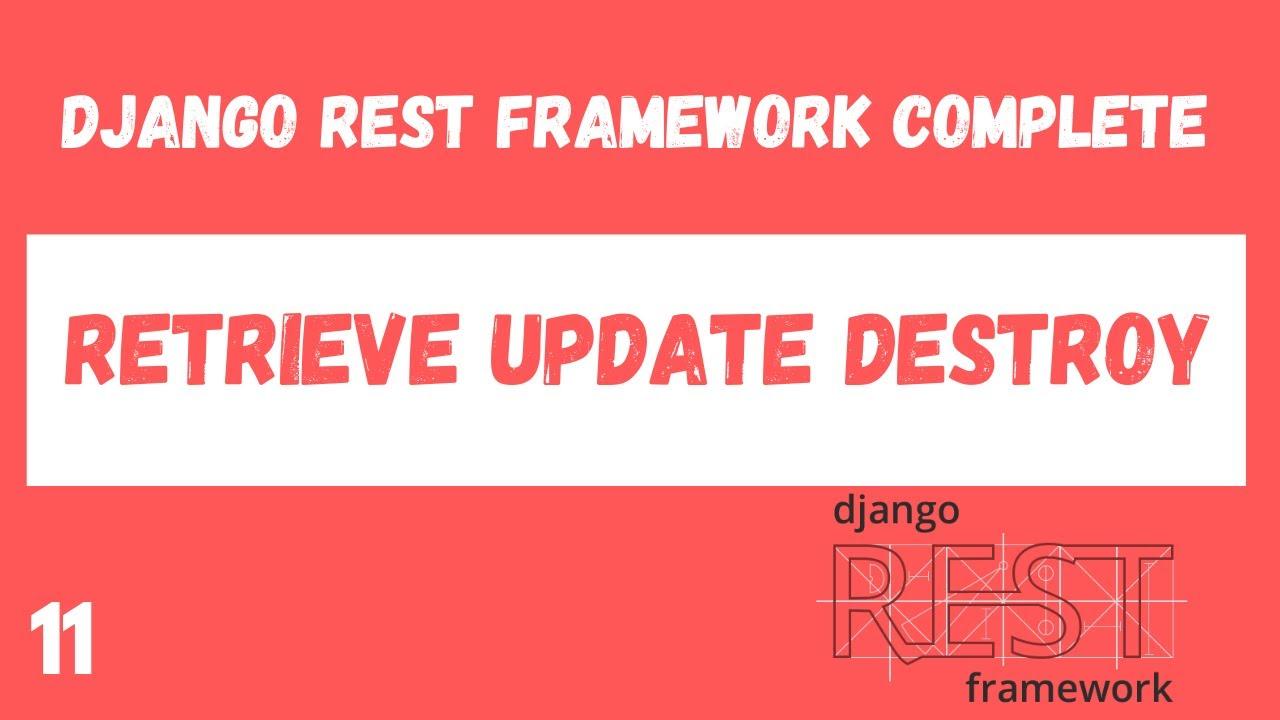 Retrieve Update and Destroy APIViews. Django Rest Framework complete tutorial.#11