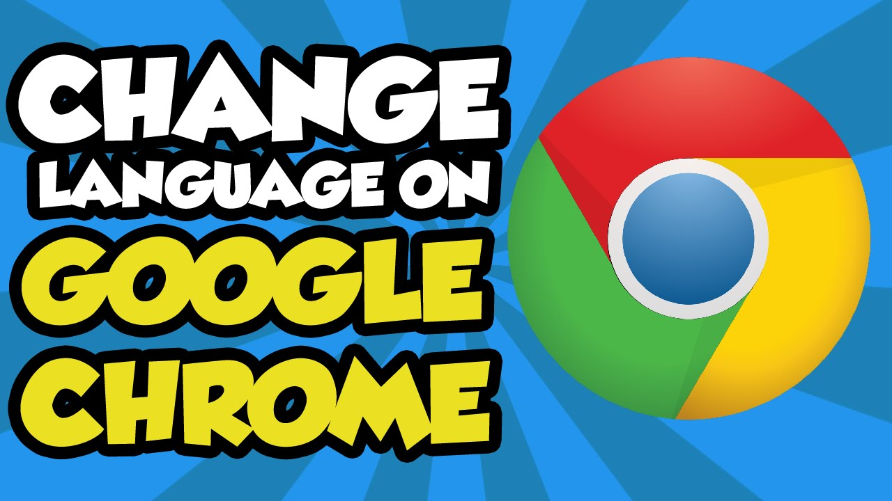 Secrets On How To Change Language in Google Chrome Browser