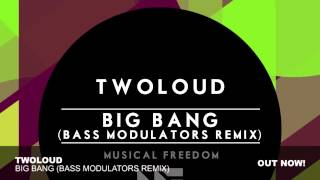 twoloud - Big Bang (Bass Modulators Remix)
