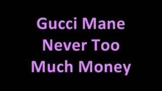 Gucci Mane - Never Too Much Money [HOT]