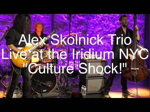 "Alex Skolnick Trio ""CULTURE SHOCK"" 4k Live at the Iridium."