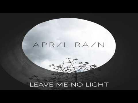 April Rain - Leave Me No Light (Full Album)