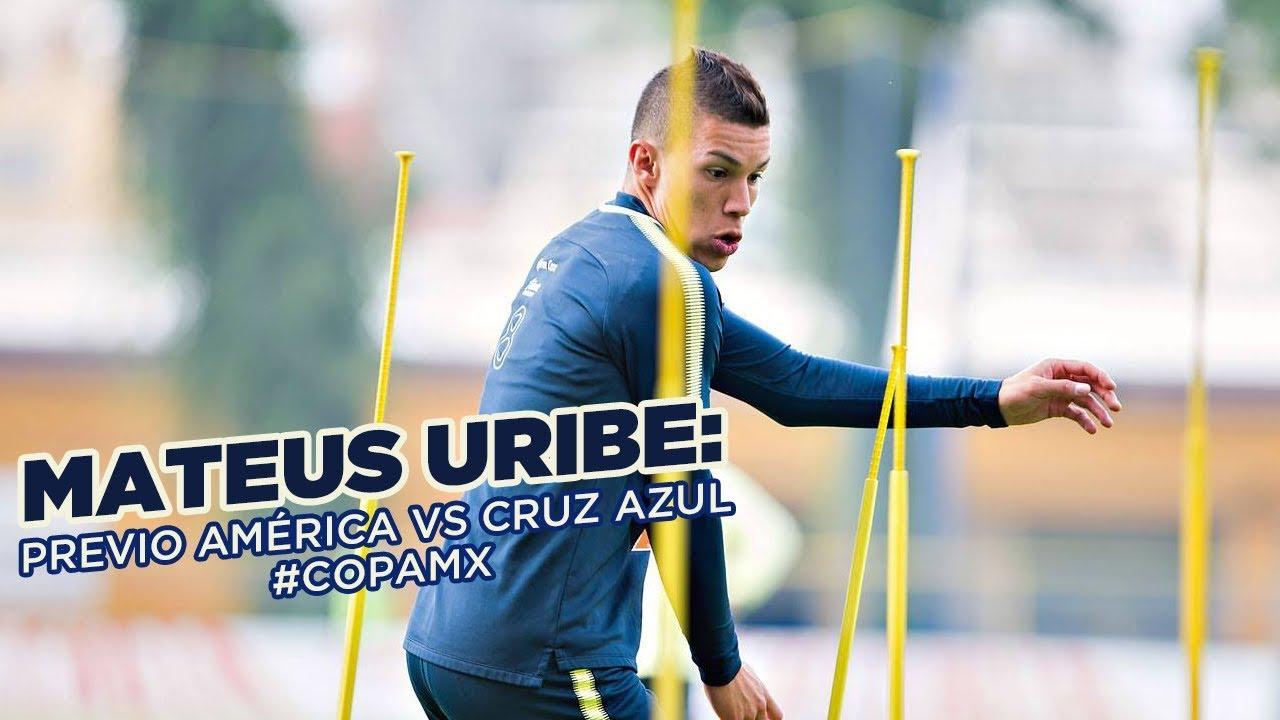 ac5cc49c5e6 Mateus Uribe previo América vs Cruz Azul Copa MX - YouTube