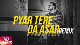 Latest Punjabi Song 2017 | Pyaar Tere Da Assar (Remix) | Amrinder Gill | Prabh Gill | Jatinder Shah