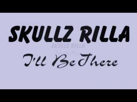 Skullz Rilla-I'll Be There (Audio)