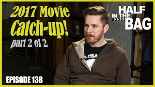 Half in the Bag Episode 138: 2017 Movie Catch-up (part 2 of 2)