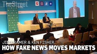 Jim Cramer  Ken Fisher  How Fake News Moves Markets