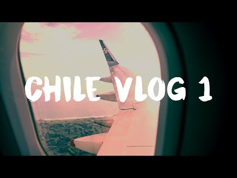 FIRST DAY IN CHILE | CHILE VLOG #1