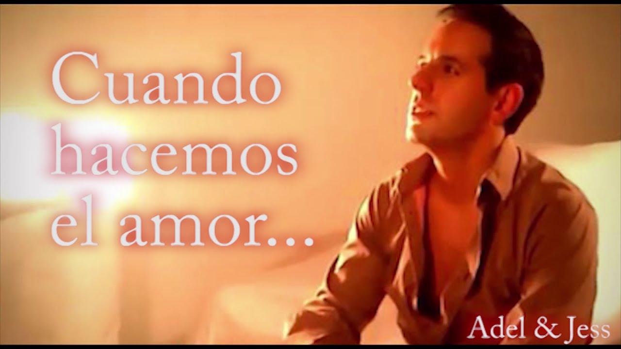 Videos De Amor: Adel & Jess - Cuando Hacemos El Amor