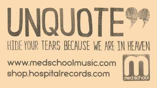 Unquote - Hide Your Tears Because We Are In Heaven (Med School Music)