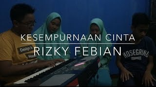Video KESEMPURNAAN CINTA (Rizky Febian) - COVER download MP3, 3GP, MP4, WEBM, AVI, FLV Oktober 2017