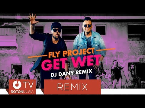 Fly Project - Get Wet (by FLY RECORDS)(DJ DANY Remix)