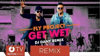 Fly Project Get Wet By FLY RECORDS DJ DANY Remix