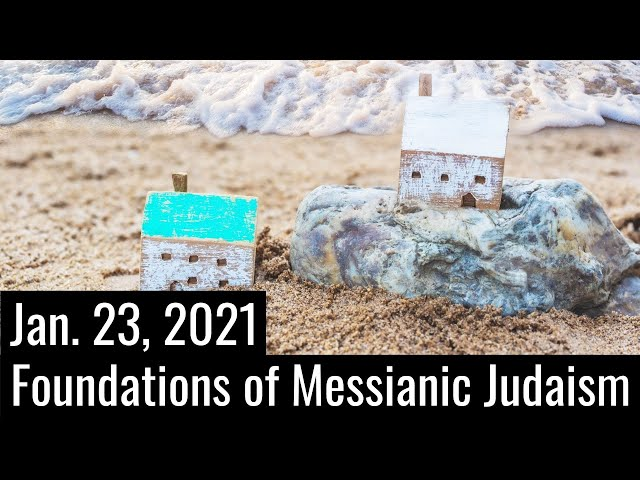 Foundations of Messianic Judaism | 1/23/21