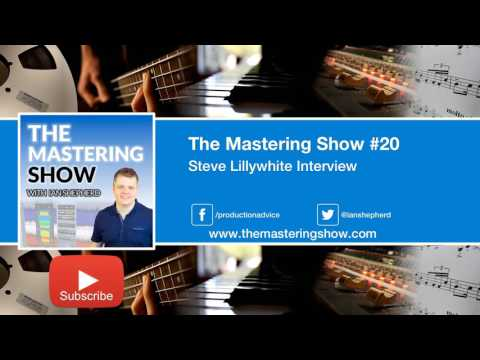 Steve Lillywhite Interview - Episode 20   The Mastering Show Podcast