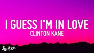 Clinton Kane - I GUESS I'M IN LOVE (Lyrics)
