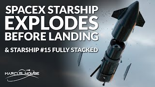 SpaceX Starship Explodes Before Landing & Starship SN15 is fully stacked, Inspiration 4 update