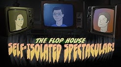 The Flop House Live: Self-Isolated Spectacular!