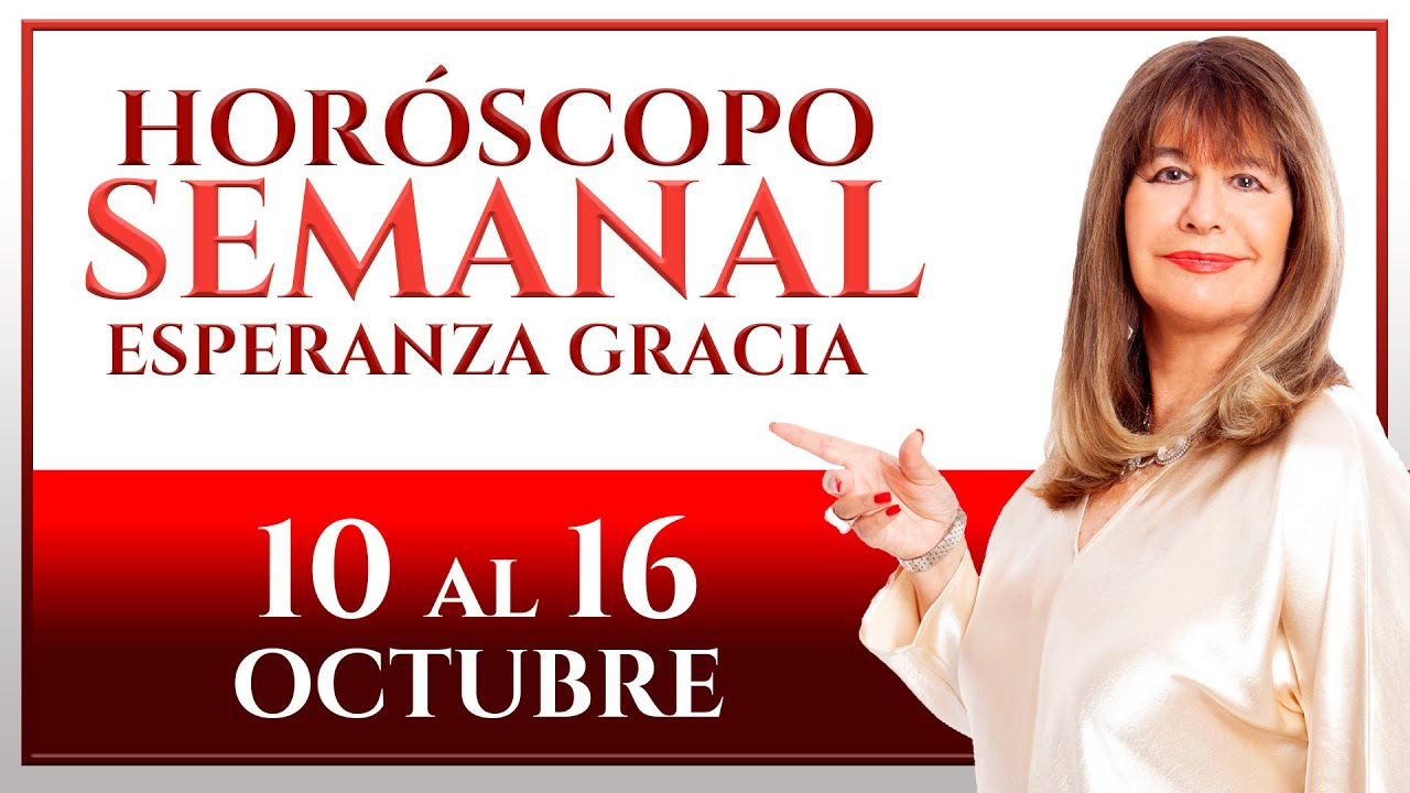 HORÓSCOPO DEL 10 AL 16 DE OCTUBRE | ESPERANZA GRACIA