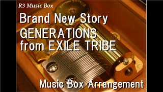 "Brand New Story/GENERATIONS From EXILE TRIBE [Music Box] (Anime ""Kimi To, Nami Ni Noretara"" Theme)"