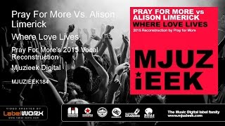 Pray For More Vs. Alison Limerick - Where Love Lives (Pray For More