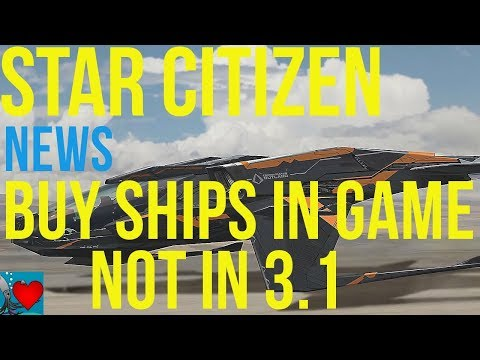Star Citizen 3.1 News - Buy Ships in Game not in 3.1