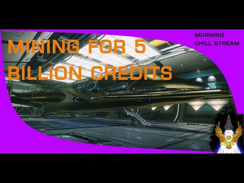 Morning Chill Stream: Mining For 5 Billion Credits
