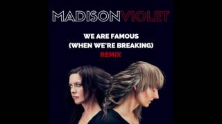 "Madison Violet ""We Are Famous (When We're Breaking) Remix"""